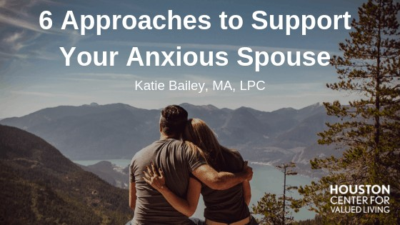 6 Approaches to Support Your Anxious Spouse | Houston ...